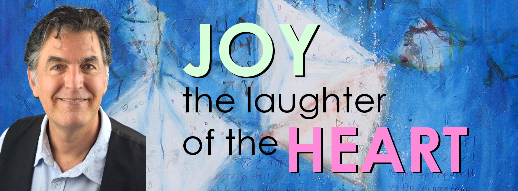 Joy, the laughter of the Heart